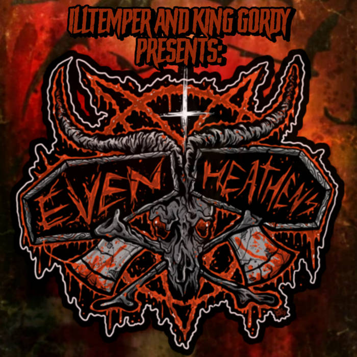 King Gordy & ILLtemper Presents: Even Heathens
