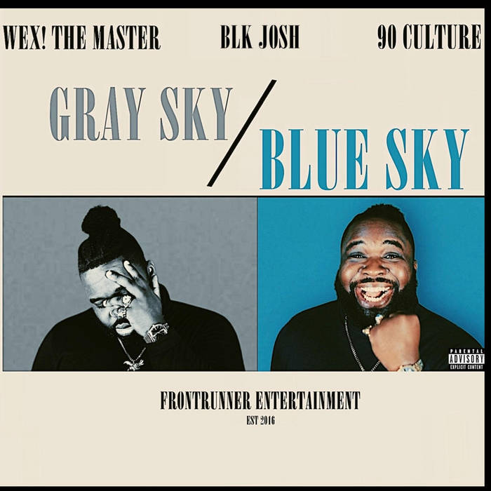 GRAY SKY BLUE SKY (feat blk josh) by WEX! THE MASTER