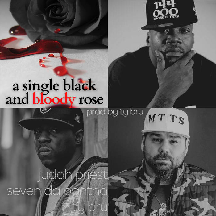 A Single Black And Bloody Rose ft. Judah Priest & Seven Da Pantha (prod by Ty Bru)