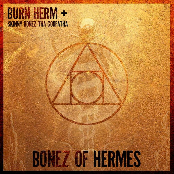 Bonez of Hermes by Burn Herm & Skinny Bonez Tha Godfatha