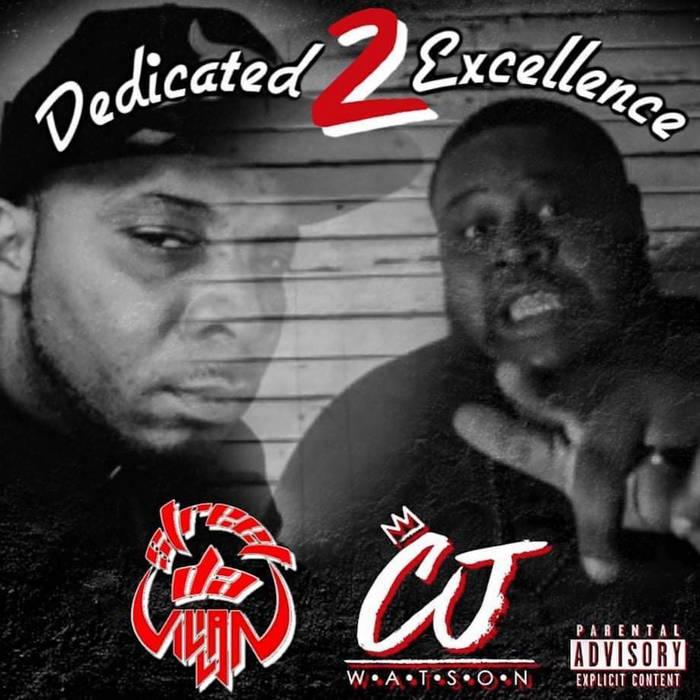 Dedicated 2 Excellence by Street Da' Villan & C.J. Watson