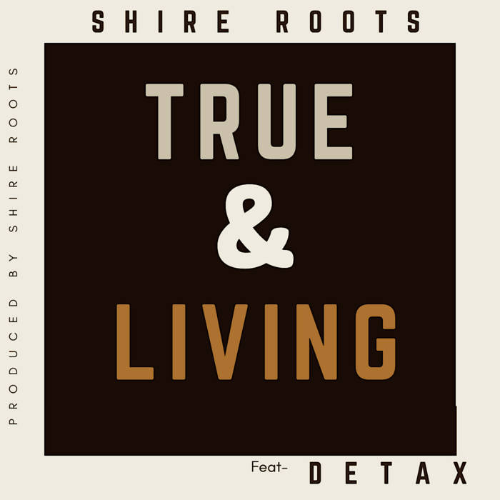 True & Living – Ft Detax by Shire Roots