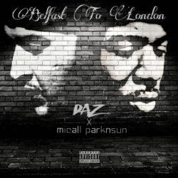 Belfast To London by DAZ & Micall Parknsun