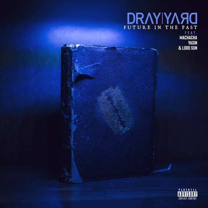 Future In The Past (feat. Machacha, Yasin & Lord Sun) by Dray Yard