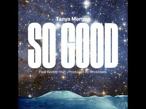 Tanya Morgan x Kooley High – 'So Good'