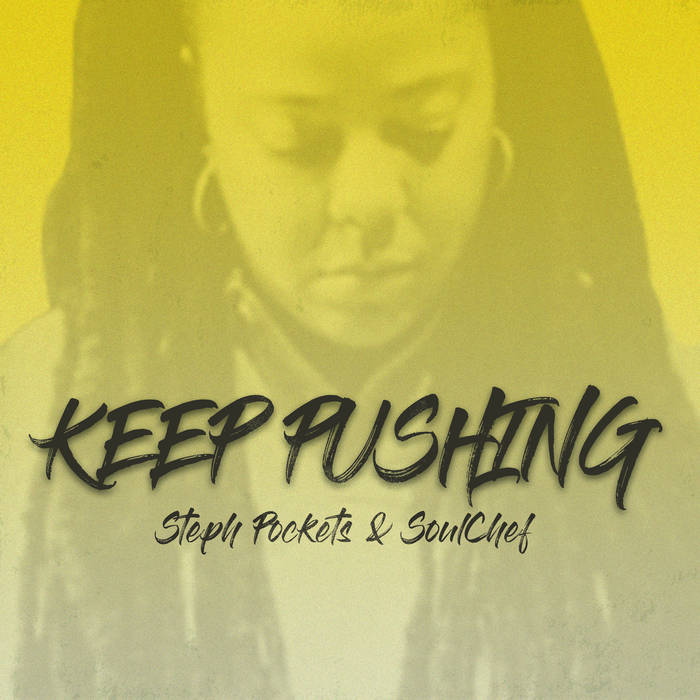 Keep Pushing by Steph Pockets & SoulChef