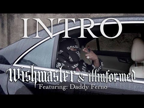 WISH MASTER X Illinformed – INTRO ft Daddy Ferno | Official Video (prod by Illinformed)