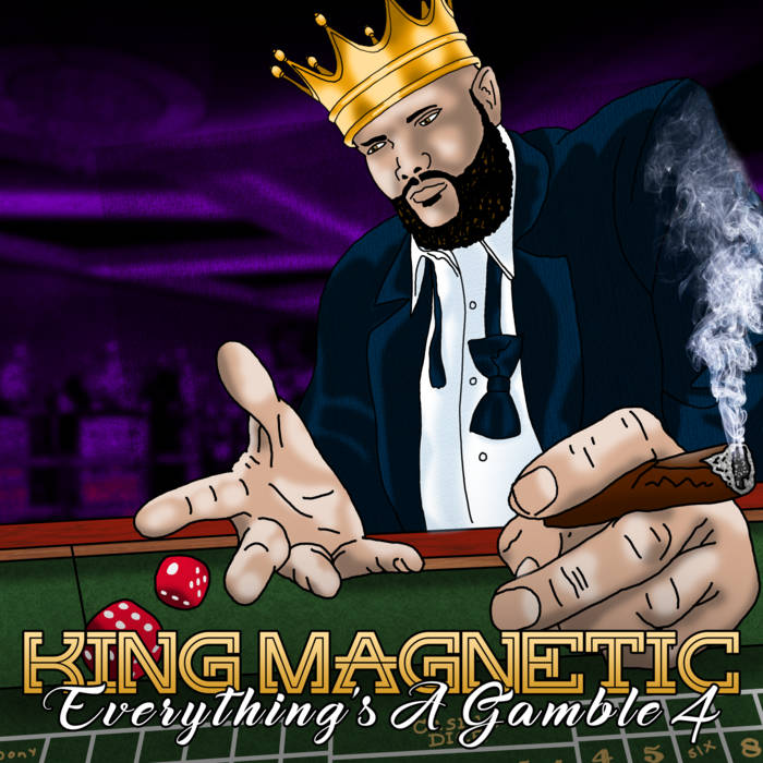 King Magnetic – Everything's A Gamble 4 (2021)