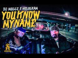 DJ MUGGS x HOLOGRAM – You Know My Name