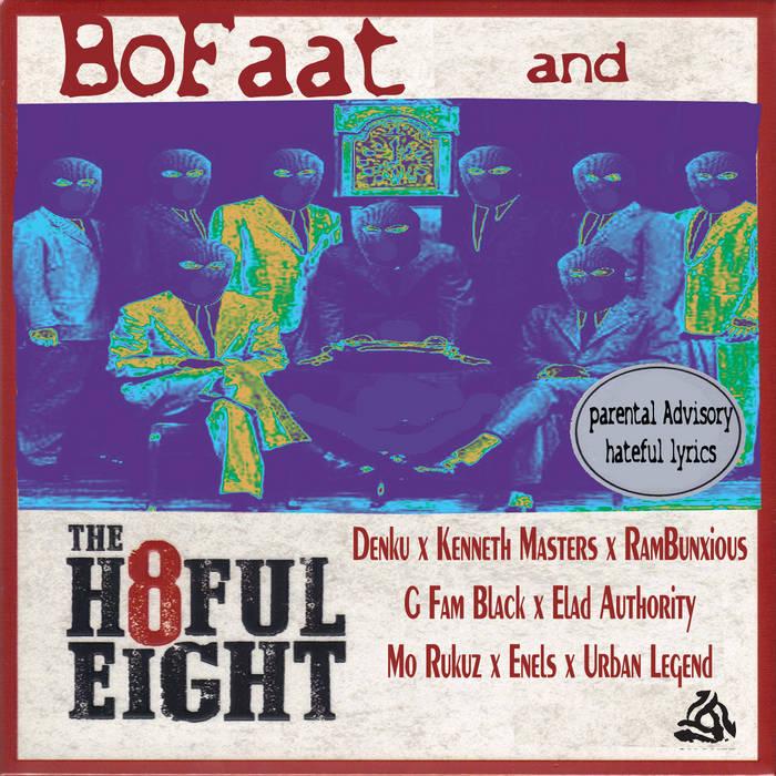 BoFaat Beats – The Hateful 8 feat. Tayiamo Denku x Kenneth Masters x RamBunxious x G Fam B ...