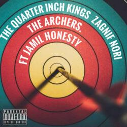 The Quarter Inch Kings x Zagnif Nori – The Archers ft Jamil Honesty (Maxi)