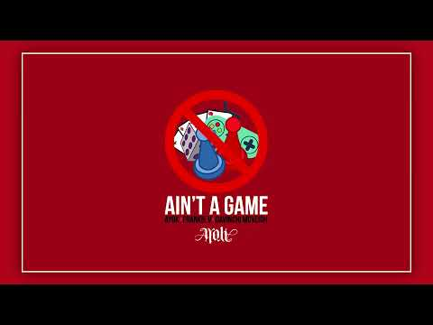 Ayok – Ain't A Game ft. Frankie V & Davinchi McVeigh (Produced by Anno Domini Beats)