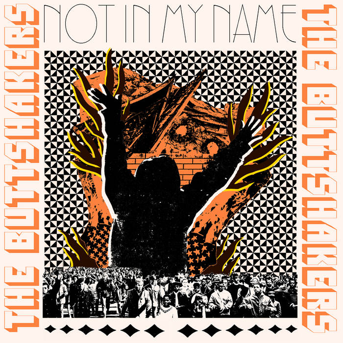 Not In My Name by THE BUTTSHAKERS
