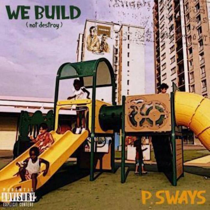 We Build (Prod by LTF Produxxx) by P.Sways