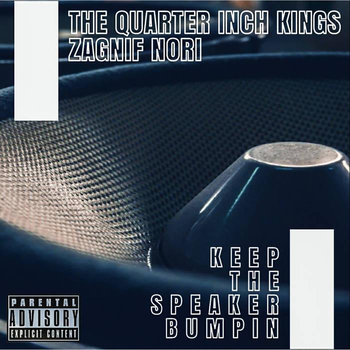 The Quarter Inch Kings x Zagnif Nori – Keep The Speaker Bumpin