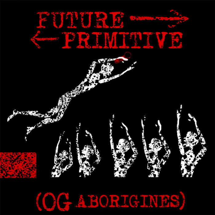 Future Primitive by OG Aborigines