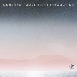 Move Right Through Me by Anushka