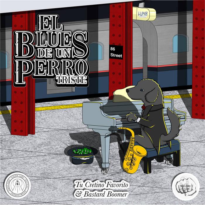 El Blues de un perro triste by Tu Cretino Favorito & Bastard Boomer
