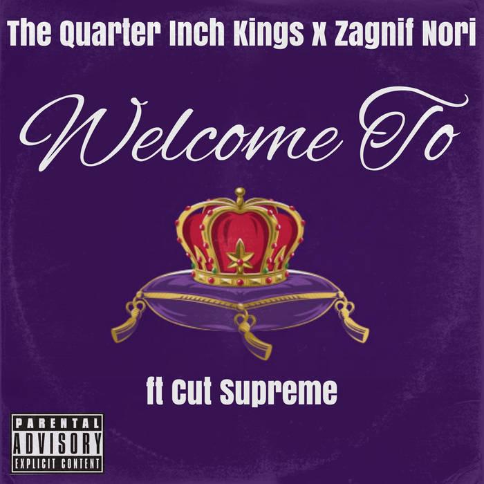 The Quarter Inch Kings x Zagnif Nori – Welcome To ft Cut Supreme (Maxi)