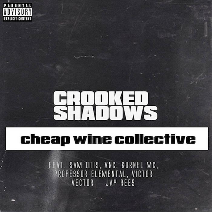 Cheap Wine Collective Feat. Sam Otis, VNC, Kurnel MC, Professor Elemental, Jay Rees & Victo ...