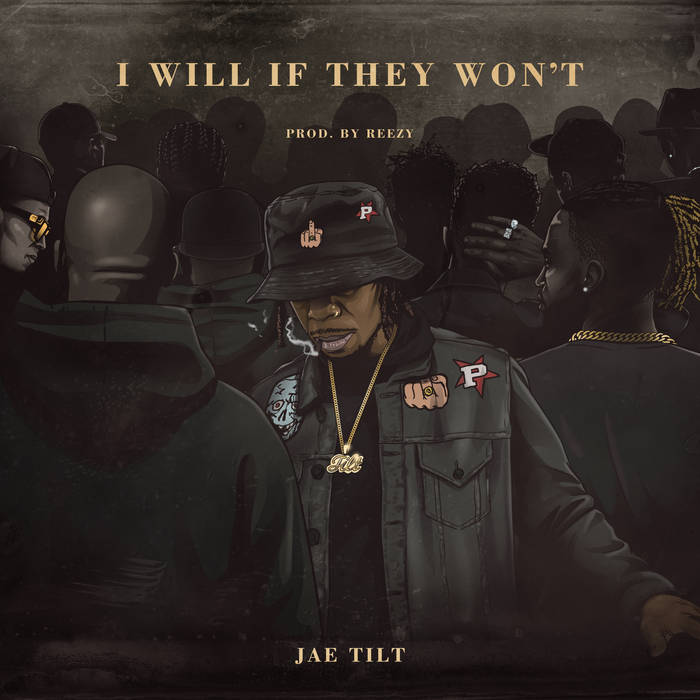 I Will If They Won't by Jae Tilt