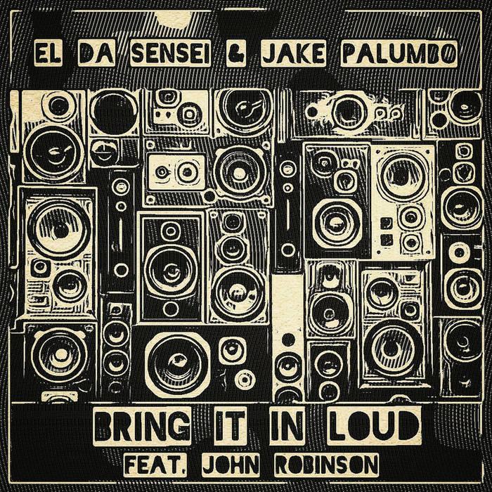 Bring It In Loud feat. John Robinson by El Da Sensei & Jake Palumbo