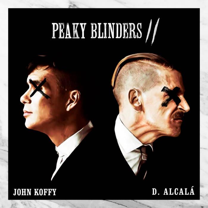 D. Alcala & John Koffy – Peaky Blinders II (2021)