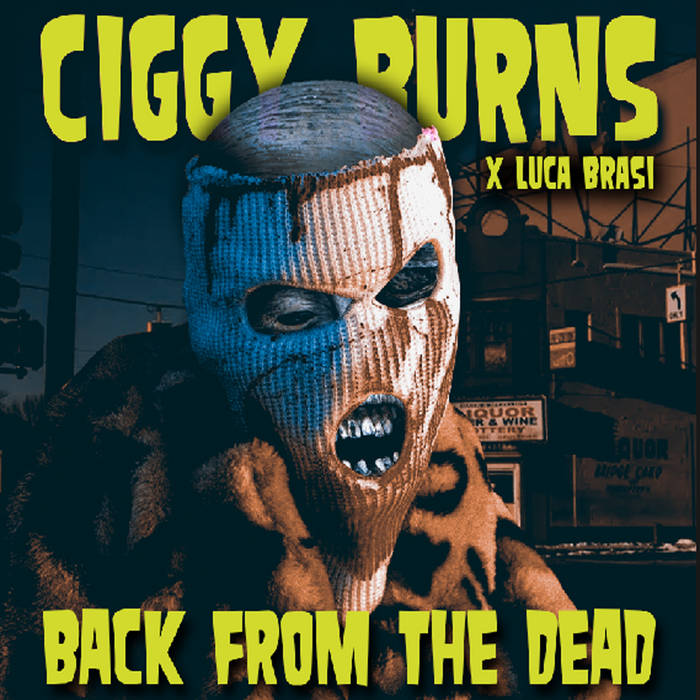 Back From the Dead by Ciggy Burns x Luca Brasi
