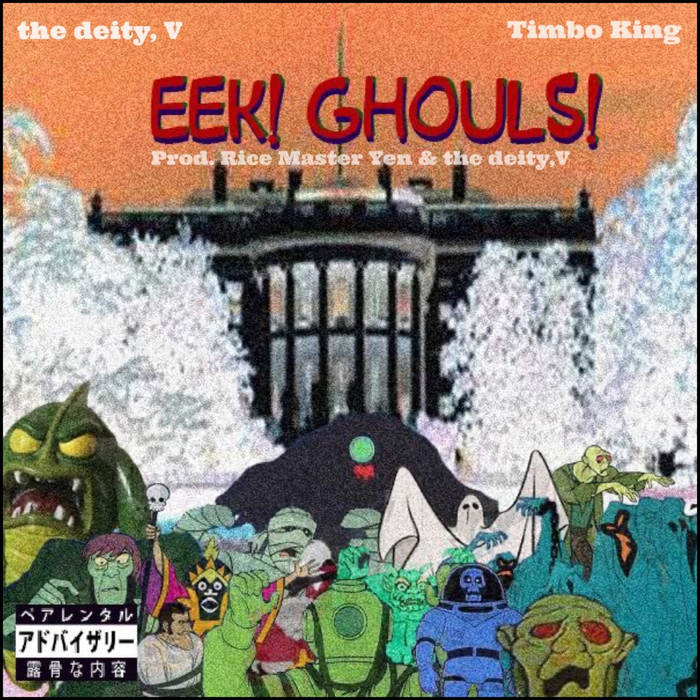 the deity, V – EEK! GHOULS! FT. Timbo King  U.S.A (New Jersey)