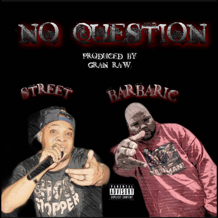 No Question ft. Barbaric produced by Gran Raw by Street Da' Villan  U.S.A (New York)  excl ...