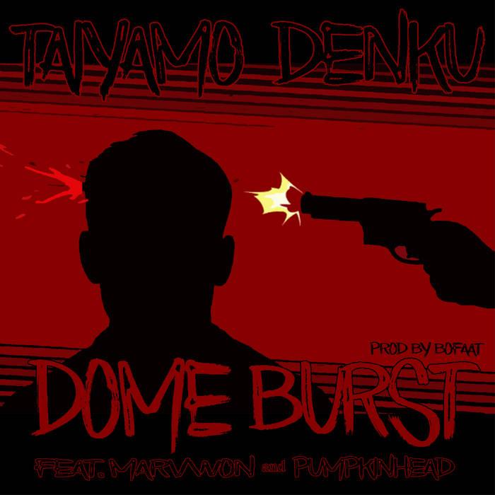 Taiyamo Denku – Dome Burst (feat. Marv Won & Pumpkinhead )  U.S.A  paru le 31 août 202 ...