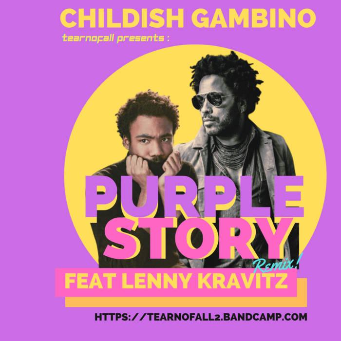 Tearnofall – Childish Gambino Feat Lenny Kravitz – Purple Story [Remix!]  Remix &a ...