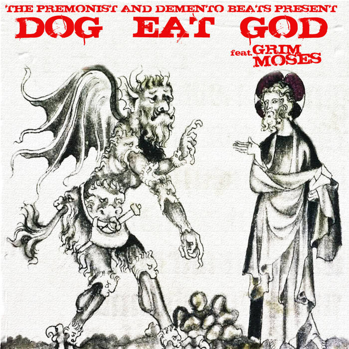Grim Moses – DOG EAT GOD  (2015)  U.S.A (Phoenix)  PRODUCED BY THE PREMONIST AND DEMENTO B ...