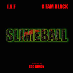 Slimeball ft G Fam Black by I.N.F  released September 3, 2021 Produced by Edd Bundy Mixed and Ma ...