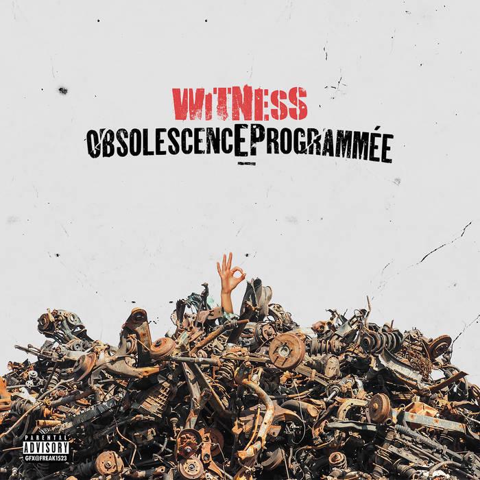 Obsolescence Programmée by Witness  released September 20, 2021  Beats produits par H@R (Raet &a ...