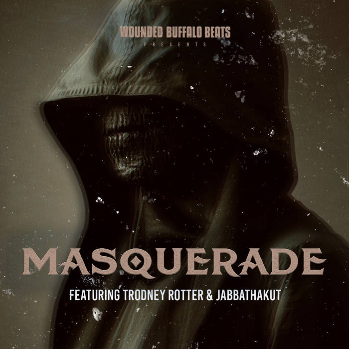 Masquerade (feat. Trodney Rotter & JabbaThaKut) by Wounded Buffalo Beats  HipHop producer fr ...