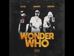 Naups – Wonder Who ft S.K.E. the Heistman & Avpen (Prod.By Sean Strange) Check out Nau ...