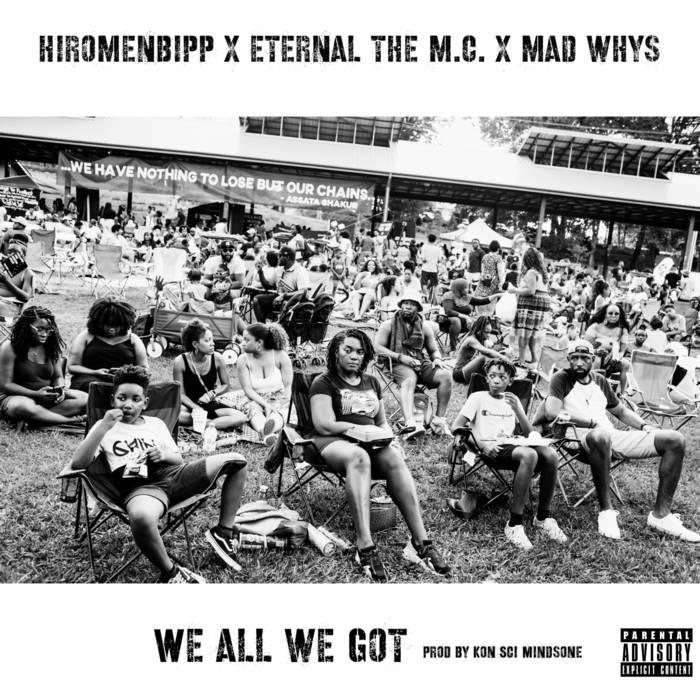 We All We Got by Eternal The M.C.  Hiromenbipp x Eternal The M.C. x Mad Whys  Produced by Kon Sc ...