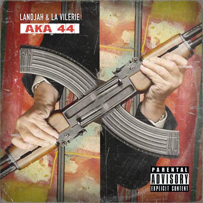 Landjah & La Vilerie – AKA 44 (Single)  Europe, France  Landjah & La Vilerie Mc :  ...
