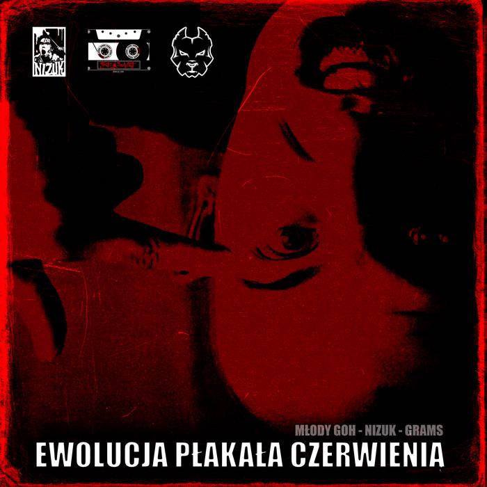 Młody Goh & Nizuk & GRAMS – Ewolucja Płakała Czerwienią  Europe, Pologne / France  ...