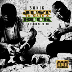 Just To Make A Buck (feat Statik Selektah) by Sonic  Sonic bring a new fresh breath of air on th ...